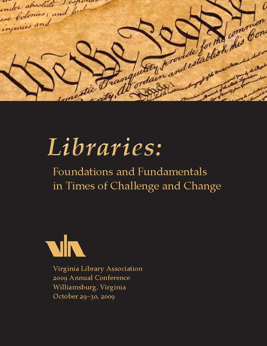 "Cover of 2009 VLA Conference Program, ""Libraries: Foundations and Fundamentals in Times of Challenge and Change.""  October 29-30, 2009, Williamsburg, VA.  Cover is black with light brown lettering.  Image of the first line of the Constitution, ""We the People"" in a box across the top of the program."