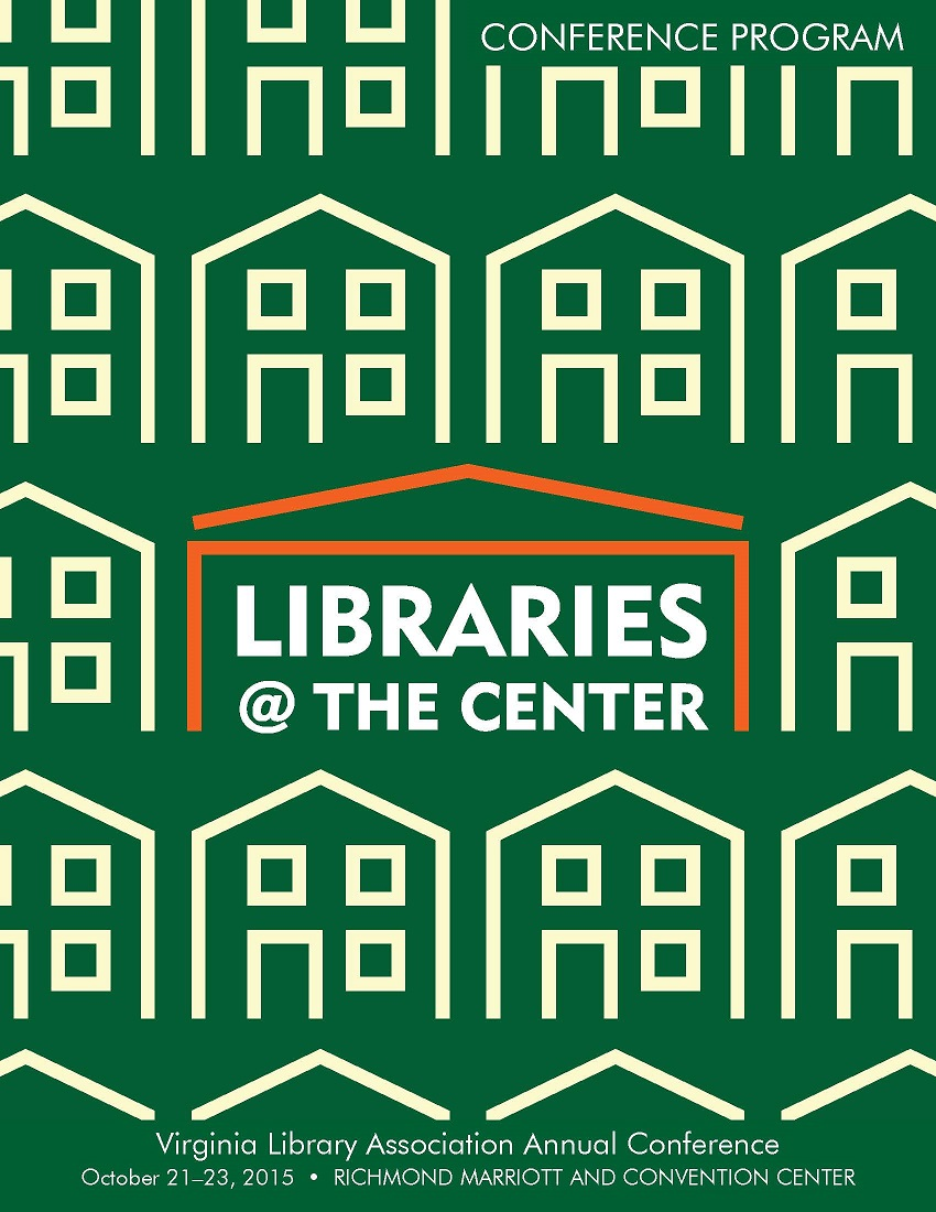 "Cover of 2015 VLA Conference Program,  ""Libraries @ the Center""  October 21-23, 2015  Richmond, VA.  Background is green with outlines of houses in off-white with the conference title in the center covered by an orange roof."